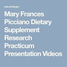 Mary Frances Picciano Dietary Supplement Research Practicum Presentation Videos