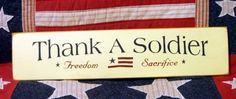 """""""Thank a Soldier Freedom Sacrifice"""" primitive wood sign -- [Created and Designed by Patti McDowell of Patti's Primitives Tomorrow's Treasures - Dubuque, Iowa - United States]'h4d'121130"""