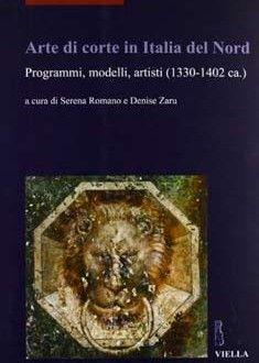 Arte di corte in Italia del nord : programmi, modelli, artisti (1330-1402 ca.) / a cura di Serena Romano e Denise Zaru Edición1ª ed PublicaciónRoma : Viella, cop. 2013