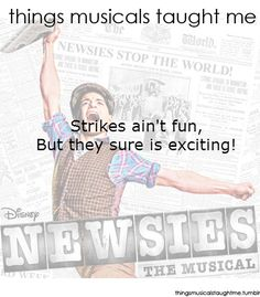 Newsies - Things Musicals Taught Me (Strikes ain't fun, but they sure is exciting!)