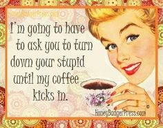 I'm going to have to ask you to turn down your stupid until my coffee kicks in!  Come to Bagels and Bites Cafe in Brighton, MI for all of your bagel and coffee needs!  Feel free to call (810) 220-2333 or visit our website www.bagelsandbites.com for more information!