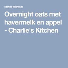 Overnight oats met havermelk en appel - Charlie's Kitchen