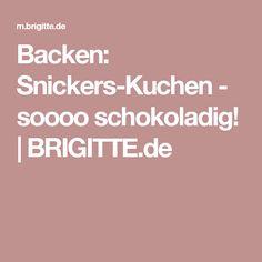 Backen: Snickers-Kuchen - soooo schokoladig!   BRIGITTE.de