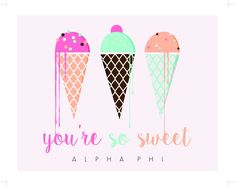You\'re So Sweet Ice Cream Cones Alpha Phi