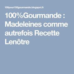100%Gourmande        : Madeleines comme autrefois Recette Lenôtre