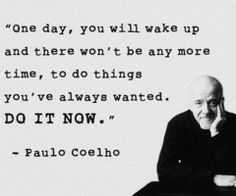 Paulo_Coelho_quote_2_thumb.jpg (240×200) Yes!! although I am waiting for retirement, I do plan on doing things now!!!