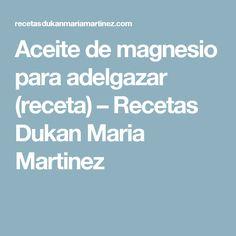 Aceite de magnesio para adelgazar (receta) – Recetas Dukan Maria Martinez