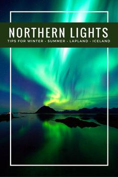 5 Tips for Seeing the Northern Lights in Winter and Summer whether you travel to Iceland or Lapland to catch the Aurora Borealis this year.