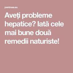 Aveți probleme hepatice? Iată cele mai bune două remedii naturiste! Mai
