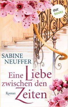 Eine Liebe zwischen den Zeiten: Roman von Sabine Neuffer, http://www.amazon.de/dp/B00GTN1KIS/ref=cm_sw_r_pi_dp_f7IXub04TQD42