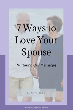 Marriages need nurturing in both the good and trying times of life. Here are seven practical ways to love your spouse. #christian #biblestudy #faithblogger #church #biblejournaling #marriage #christianmarriage