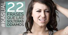 22 FRASES QUE LAS SOLTERAS ESTAMOS CANSADAS DE ESCUCHAR.  Lee más en http://kafecitos.net