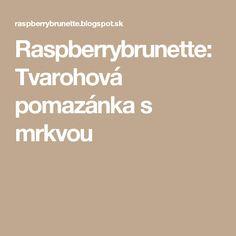 Raspberrybrunette: Tvarohová pomazánka s mrkvou