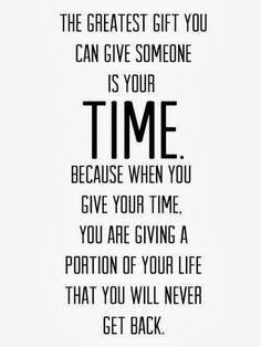 Forget material things...if you really want to give me anything, give me your time.  time and words fuel me. Time and words make me feel like a priority.
