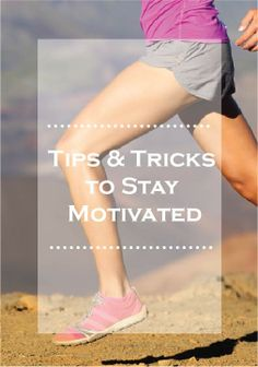 Check out these tips and tricks to help you stay motivated!