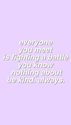 """Everyone you meet is fighting a battle you know nothing about be kind. Quotes To Live By, Me Quotes, Motivational Quotes, Inspirational Quotes, Positiv Quotes, Color Quotes, Purple Aesthetic, Quote Aesthetic, Wallpaper Quotes"