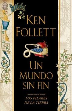 Un mundo sin fin. Ken Follet. Segunda parte de Los Pilares de la Tierra - Novela histórica.