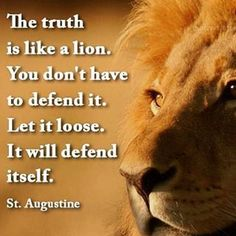 God, the author of all Truth, is quite capable of defending Himself, if He so chooses. Quotable Quotes, Wisdom Quotes, True Quotes, Bible Quotes, Great Quotes, Quotes To Live By, Motivational Quotes, Inspirational Quotes, Lion Quotes