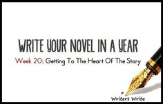 Write Your Novel In A Year - Week 20: Getting To The Heart Of The Story - Writers Write