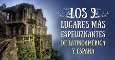 Los 9lugares más espeluznantes deLatinoamérica yEspaña