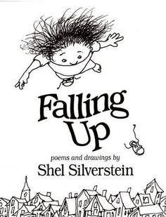 Falling Up-- Shel Silverstein - I used to be so obsessed with Shel Silverstien when I was little