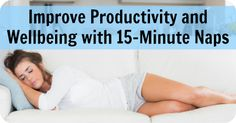 Improve Productivity and Wellbeing with 15-Minute Naps http://healthpositiveinfo.com/improve-productivity-with-naps.html