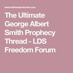 The Ultimate George Albert Smith Prophecy Thread - LDS Freedom Forum