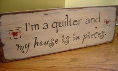 One of my favorite quilting quotes. Signs, Home Decor, Homemade Home Decor, Interior Design, Decoration Home, Home Interiors, Dinner Plates, Sign, Home Decoration