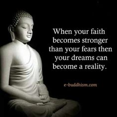 When your faith becomes stronger than your fears than your dreams can become a reality