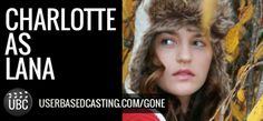 User Based Casting Finalist Charlotte as Lana from Michael Grant's GONE. Watch her audition videos here: http://userbasedcasting.com/video/video/listForContributor?screenName=2emc74u5xkmjp