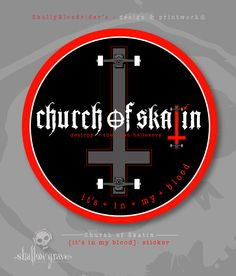It's in my blood. here's the first look at the bigger than 'big' Church of Skatin - sticker artwork. The first batch are being printed even as you read this SkullyBloodrider.