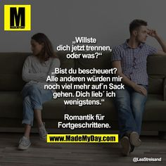 """""""Willste dich jetzt trennen, oder was? """"Wanna split up now or what?"""" """"Are you stupid? All the others would piss me off a lot more. """"Romance for advanced learners. Romantic Texts, Romantic Love Quotes, Funny As Hell, Funny Cute, Funny Facts, Funny Jokes, Words Quotes, Life Quotes, Funny Lyrics"""
