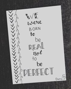 We were born to be real, not to be perfect. Bullet Journal Quotes, Bullet Journal Ideas Pages, Bullet Journal Inspiration, Hand Lettering Quotes, Calligraphy Quotes, Creative Lettering, Doodle Quotes, Drawing Quotes, Cute Quotes
