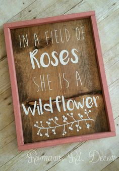 Check out this item in my Etsy shop https://www.etsy.com/listing/451460016/in-a-field-of-roses-she-is-a-wildflower