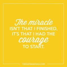 The miracle isn't that I finished, it's that I had the courage to start. Letters To My Son, I Refuse To Sink, School Treats, Motivational Messages, Love Words, Good Vibes, Inspiring Quotes, Homemaking, Clean House