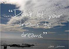 Image detail for -Jack Johnson Lyrics - Lyric Wiki - song lyrics, music lyrics Dream Quotes, Quotes To Live By, Jack Johnson Lyrics, Just Dream, Dream Big, Favim, The Dreamers, Wise Words, Favorite Quotes