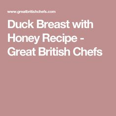 Duck Breast with Honey Recipe - Great British Chefs