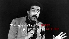 """""""When your ain't got no money, you gotta get an attitude"""" - Richard Pryor Richard Pryor Quotes, Comedy House, Famous Comedians, 365 Quotes, Stand Up Comedians, Word Up, Love Is Free, Comedy Central, Sarcastic Humor"""