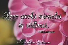 Love works miracles in stillness. #aboutlove #aboutlovequotes #quote #quotes Love Others, Move Mountains, Romantic Love Quotes, Love Words, It Works, Faith, Author, Words Of Love, Writers