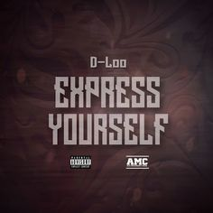 "D-Loo (@DLooOfficial) - ""Express Yourself "" (Single) Prod. Hi-Tek"