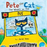 Pete the cat : the wheels on the bus / by James Dean.  Pete the Cat drives a school bus in this twist on the classic song.