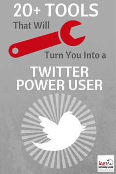 20+ Social Media Tools to Turn You into a Twitter Power User by @iagdotme