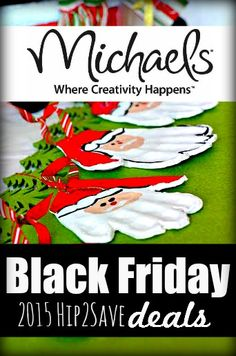 Michaels: 2015 Black Friday Deals. Find out more ways to save during the holidays and year round at Hip2Save.com