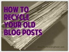 How To Recycle Your Old Blog Posts | http://www.jillceleste.com/how-to-recycle-your-old-blog-posts/ #contentmarketing