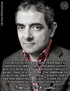 The freedom to criticize ideas, any ideas - even if they are sincerely held beliefs - is one of the fundamental freedoms of society. ~Rowan Atkinson [Even as a believer - albeit a heretic - I agree. Quotes To Live By, Me Quotes, Atheist Quotes, Athiest, Anti Religion, Critical Thinking, Cool Words, Quotations, Inspirational Quotes