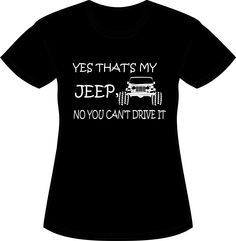 Yes That's My Jeep, No You Can't Drive It... also available on a unisex shirt…