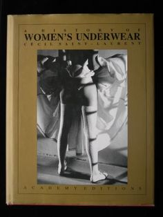 A History of Womens Underwear by Cecil Saint-Laurent