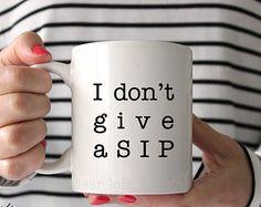I don't give a SIP Coffee Mug, Ceramic mug, mug, Dear Lola, funny coffee mug gift, coffee lover