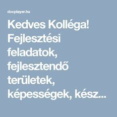 Kedves Kolléga! Fejlesztési feladatok, fejlesztendő területek, képességek, készségek - PDF Kindergarten Crafts, Special Education, Teaching, Motivation, Schools, Puzzle, Crochet Patterns, Decor, Decoration