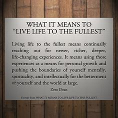 """Excerpt from: What it means to """"live life to the fullest"""" #zerosophy"""